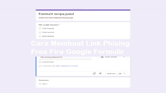 Cara Membuat Link Phising Free Fire Google Formulir