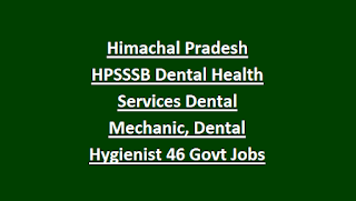 Himachal Pradesh HPSSSB Dental Health Services Dental Mechanic, Dental Hygienist 46 Govt Jobs Recruitment Exam Notification 2018