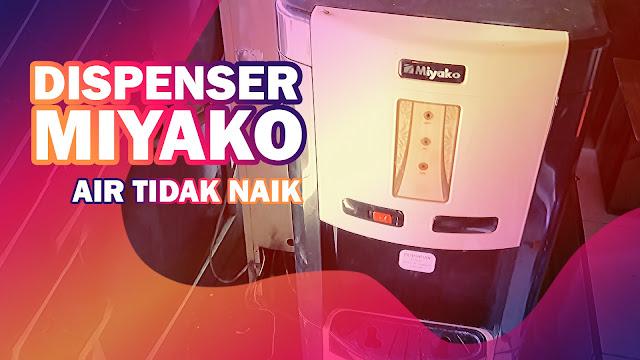 Mengatasi Dispenser Miyako Air Tidak Mau Naik