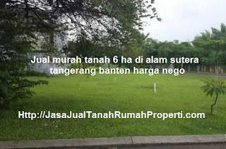 Jual murah tanah 6 ha di alam sutera tangerang banten harga nego