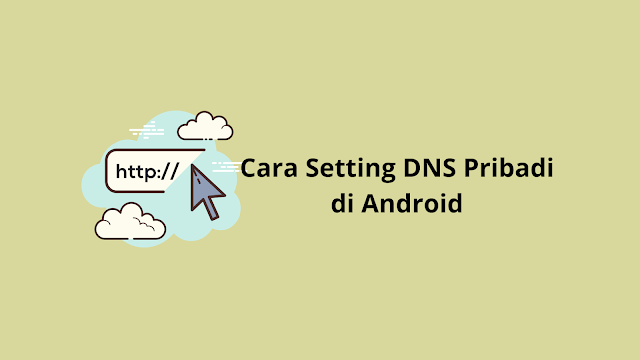 Cara Setting DNS Pribadi di Android