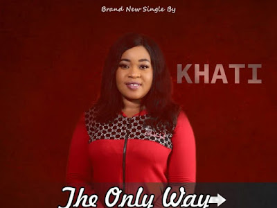 [Gospel] KHATI – THE ONLY WAY