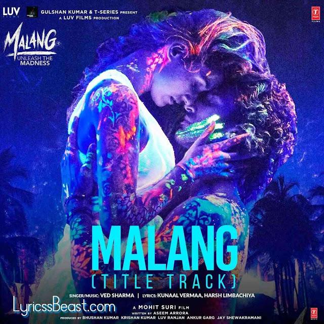 Malang Title Track Lyrics Ved Sharma