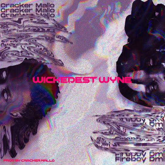 """Cracker x Fireboy – """"Wickedest Wyne Lyrics"""" #Arewapublisize"""
