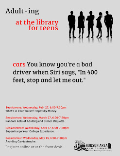 Adulting at the library for teens.  Cars:  You Know you're a bad driver when Siri says, 'In 400 feet, stop and let me out.'