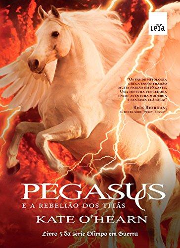 Pegasus e a rebelião dos titãs (Olimpo em Guerra Livro 5) - Kate O'Hearn
