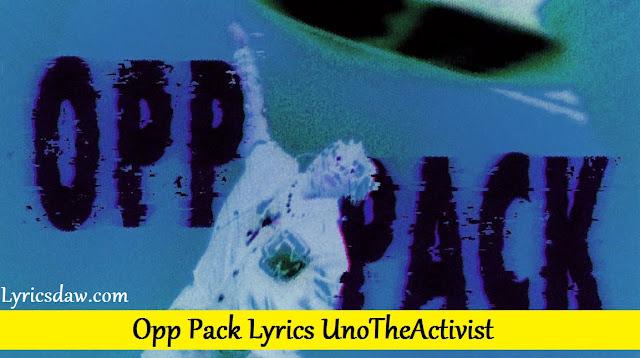 Opp Pack Lyrics UnoTheActivist