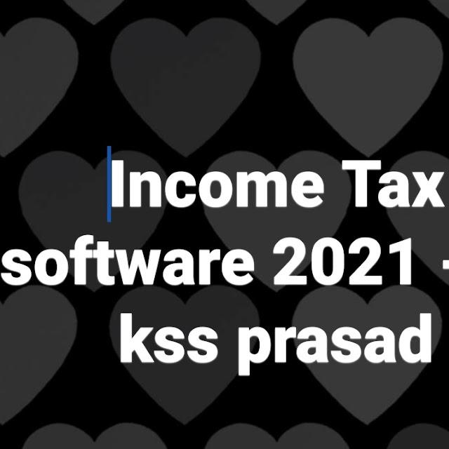 Income Tax software 2021 - by kss prasad  Update అయిన KSS ప్రసాద్ గారి INCOME TAX SOFTWARE ఫైనల్ VERSION ను డౌన్లోడ్ చేసుకోవటానికి క్రింది లింక్ను క్లిక్ చేయండి