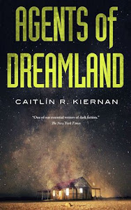 Agents of Dreamland by Caitlín R. Kiernan