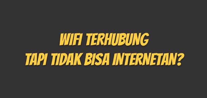 WiFi terhubung tapi tidak bisa internetan