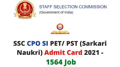 Sarkari Exam: SSC CPO SI PET/ PST (Sarkari Naukri) Admit Card 2021 - 1564 Job
