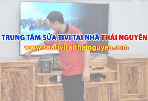 Trung tâm sửa tivi tại Thái Nguyên