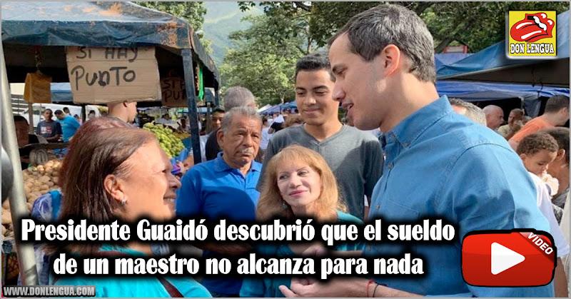 Presidente Guaidó descubrió que el sueldo de un maestro no alcanza para nada