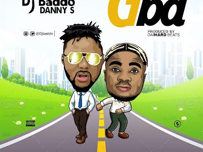 DOWNLOAD MP3: Dj Baddo Ft Danny S - Gba | @Djbaddo @DannyS9ja