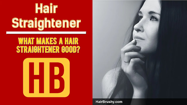 What makes a hair straightener good?