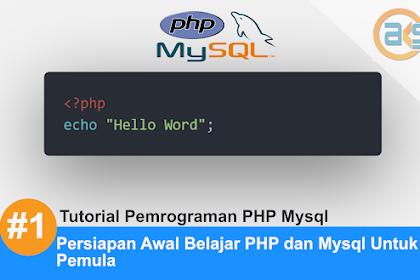 Tutorial Pemrograman PHP Mysql Part #1: Persiapan Awal Belajar PHP dan Mysql Untuk Pemula