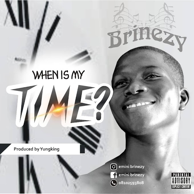 (MUSIC)-WHEN IS MY TIME BY BRINEZY