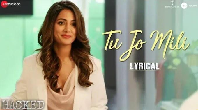 Tu Jo Mili (LYRICS) - Hacked | Hina Khan | Yasser Desai