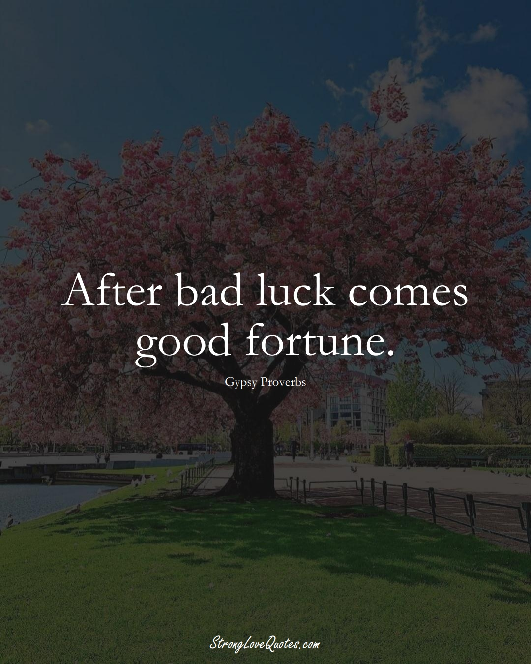 After bad luck comes good fortune. (Gypsy Sayings);  #aVarietyofCulturesSayings