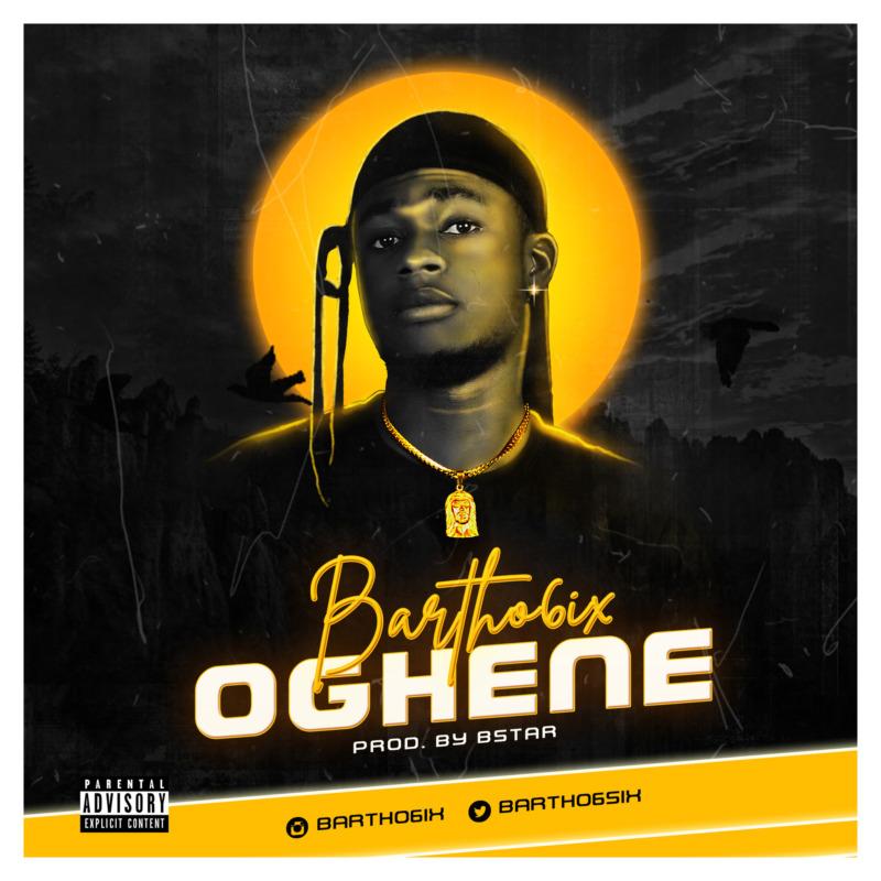 "Bartho6ix – ""Oghene"" (Prod. by Bstar) #Arewapublisize"