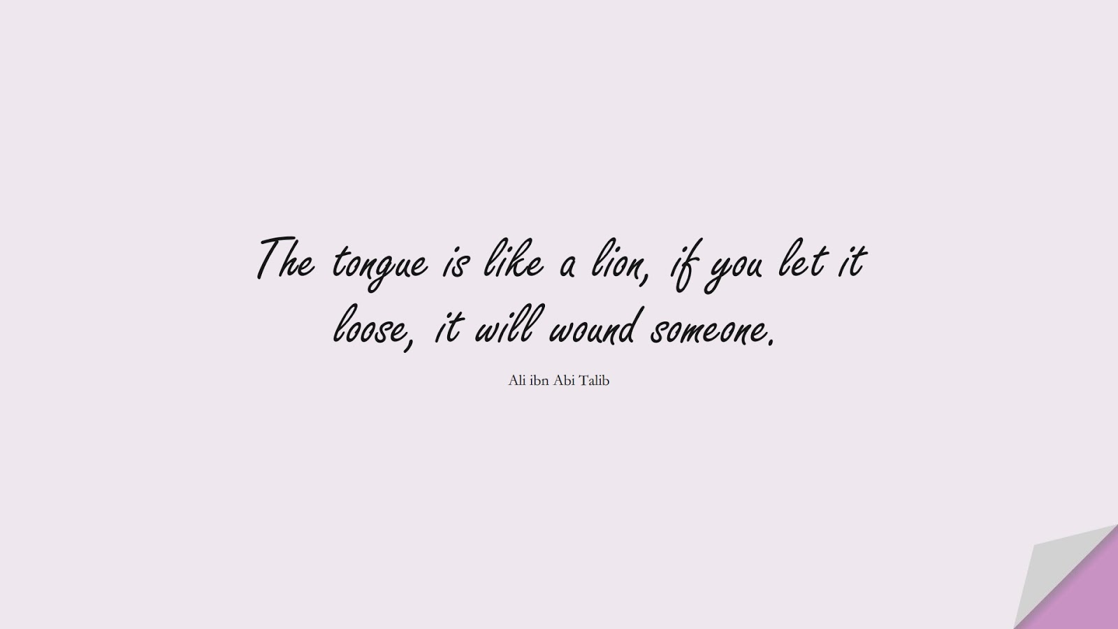 The tongue is like a lion, if you let it loose, it will wound someone. (Ali ibn Abi Talib);  #AliQuotes