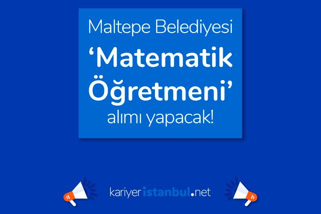 Maltepe Belediyesi matematik öğretmeni alımı yapacak. Adaylarda aranan nitelikler neler? Maltepe iş ilanları kariyeristanbul.net'te!