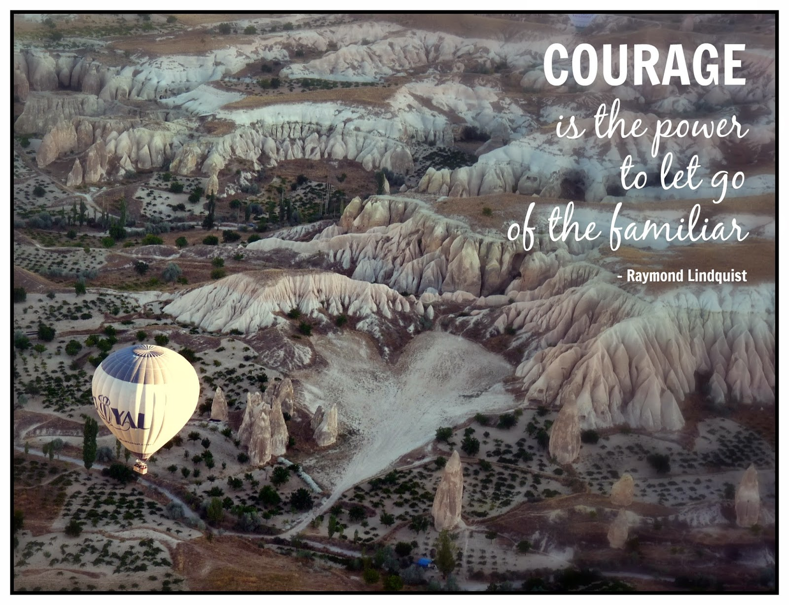 Courage is the power to let go of the familiar - Raymond Lindquist