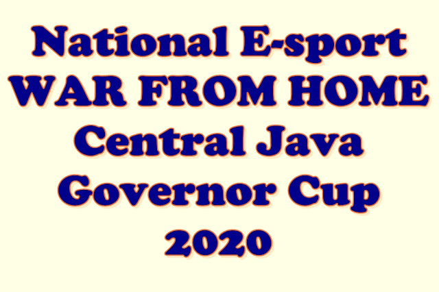National E-sport WAR FROM HOME Central Java Governor Cup 2020