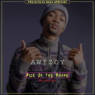 Awizoy - Pick Up The Phone (Prod. Baza Beatz)