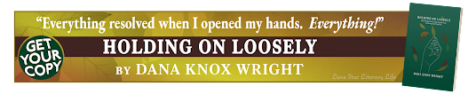 Ad: Everything resolved when I opened my hands. Everything! Holding On Loosely - by Dana Knox Wright - Get Your Copy!