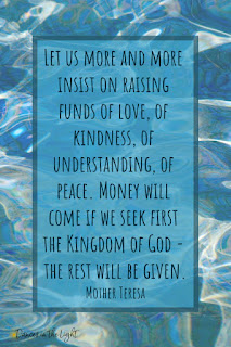 Let us more and more insist on raising fund of love of kindness, of understanding, of peace. Money will come if we seek first the kingdom of God - the rest will be given.