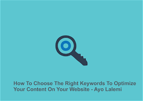 How To Choose The Right Keywords To Optimize Your Content On Your Website