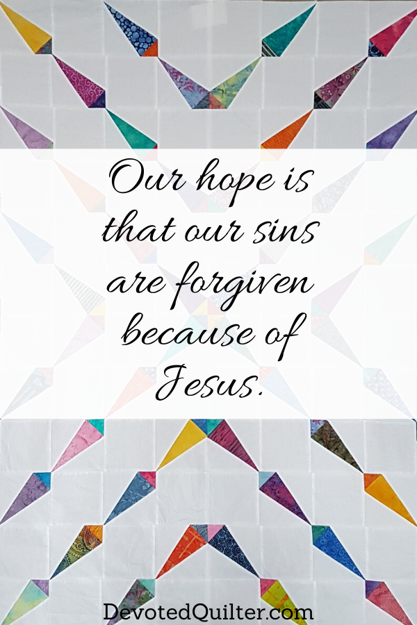 Our hope is that our sins are forgiven because of Jesus | DevotedQuilter.com