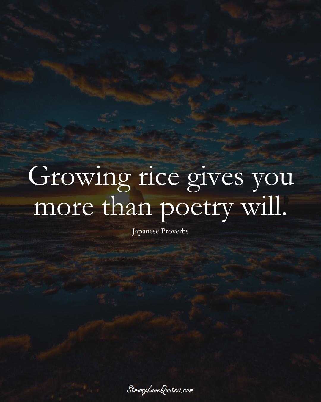 Growing rice gives you more than poetry will. (Japanese Sayings);  #AsianSayings