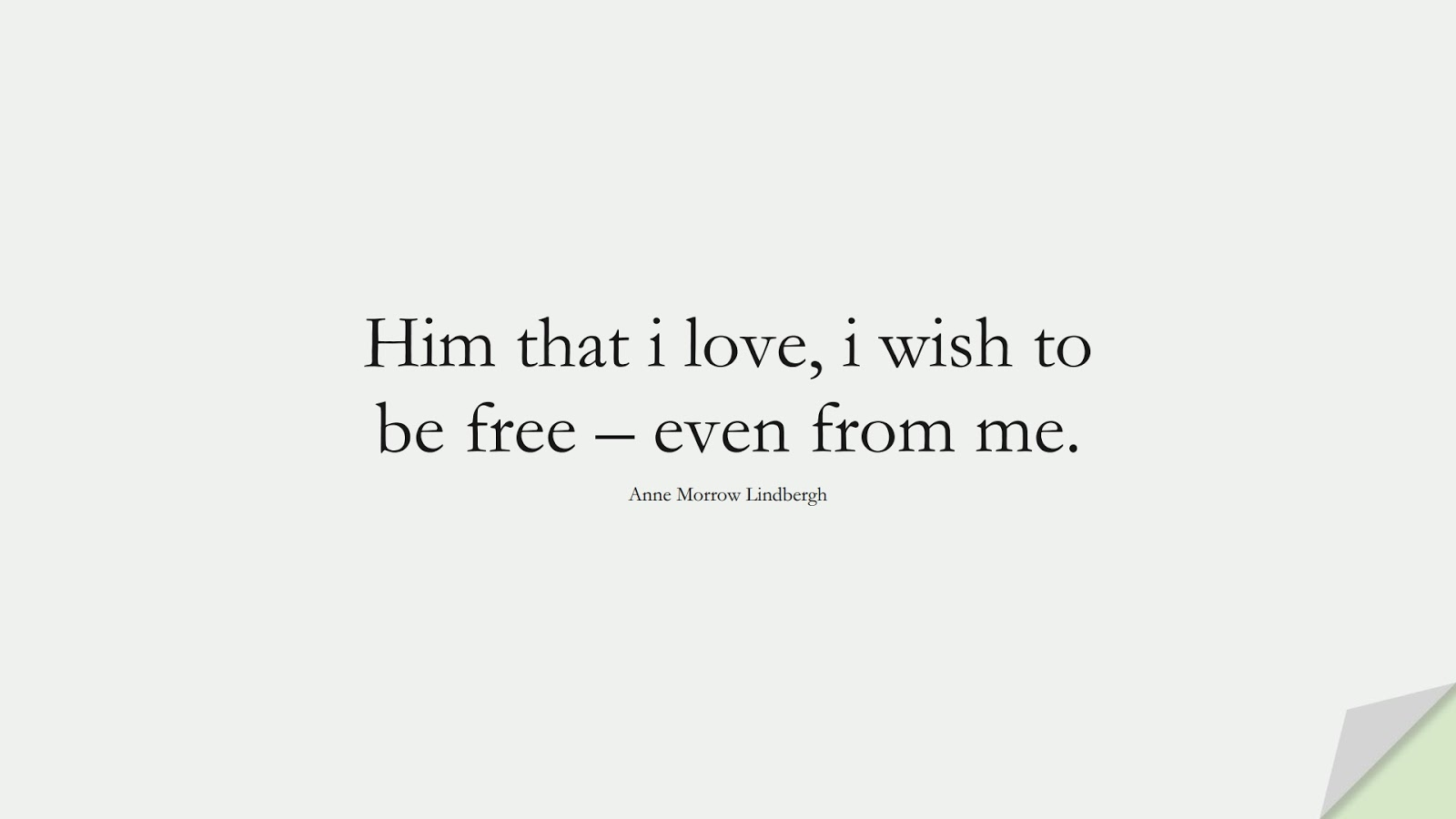 Him that i love, i wish to be free – even from me. (Anne Morrow Lindbergh);  #LoveQuotes