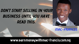 DON'T START SELLING IN YOUR BUSINESS UNTIL YOU HAVE READ THIS.