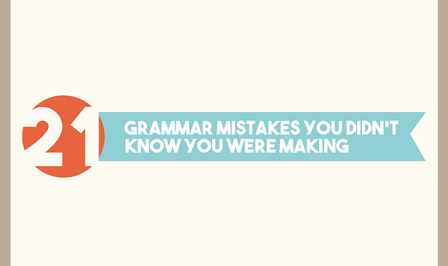 21 Grammar Mistakes You Didn't Know You Were Making