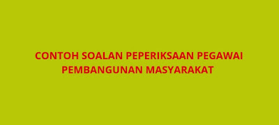 Contoh Soalan Peperiksaan Pegawai Pembangunan Masyarakat S41