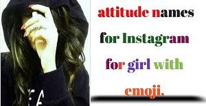 आईए जानते है stylish attitude names for Instagram for girl, Names for Instagram for girl,attractive attitude names  for Instagram for girl