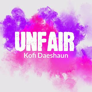 Kofi Daeshaun - Unfair