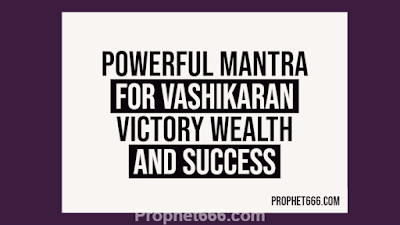Powerful Mantra for Vashikaran, Beauty, Victory,  Wealth and Success