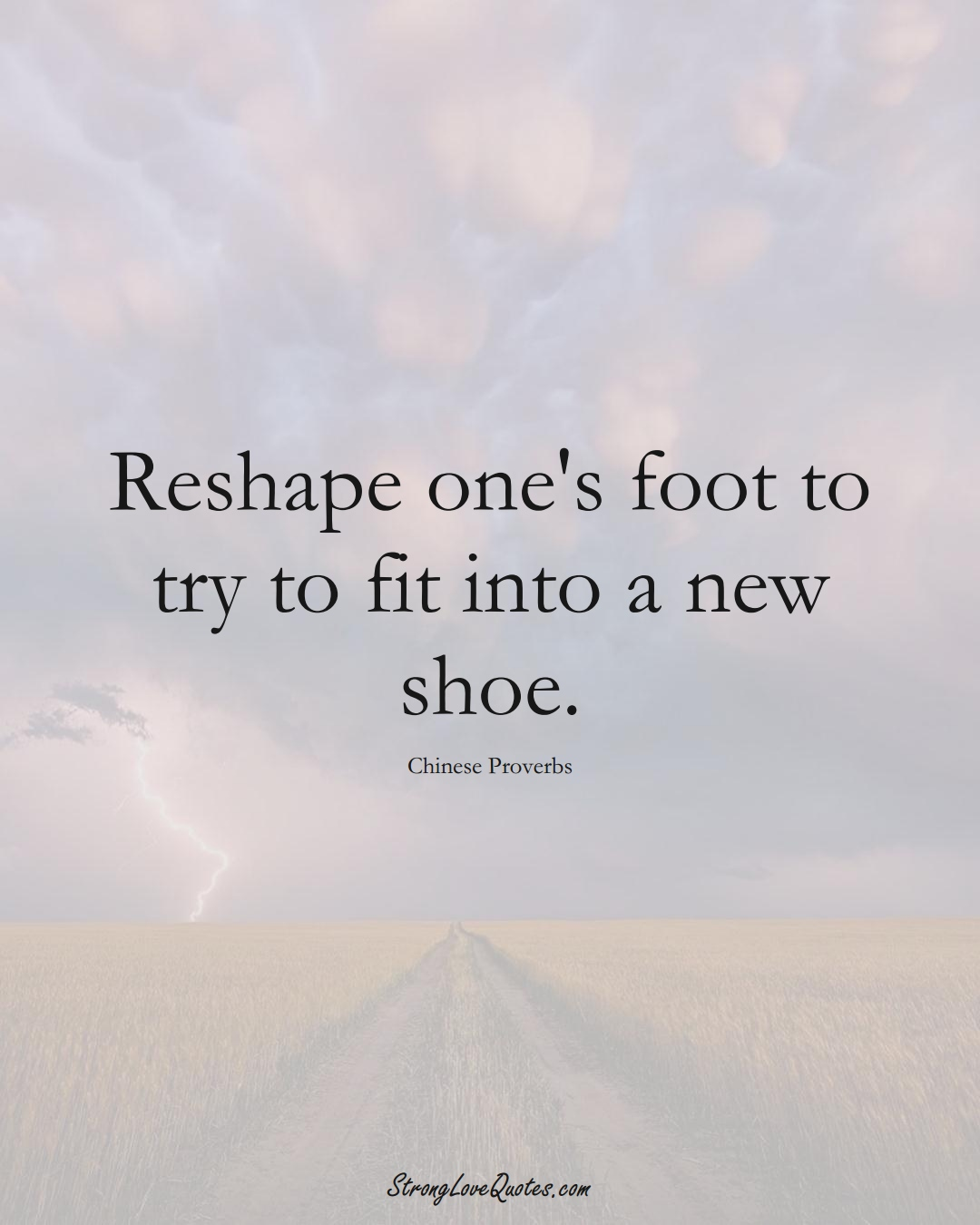 Reshape one's foot to try to fit into a new shoe. (Chinese Sayings);  #AsianSayings
