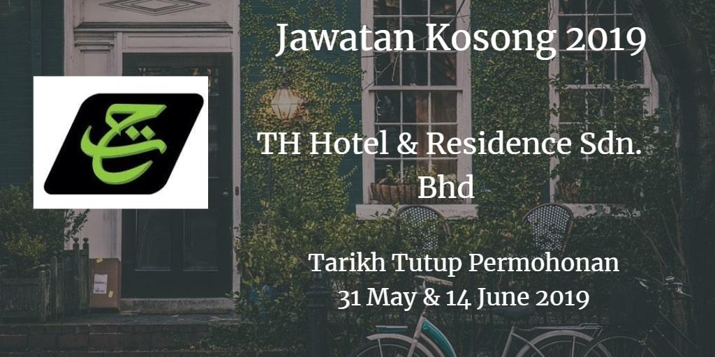 Jawatan Kosong TH Hotel & Residence Sdn. Bhd 31 May & 14 June 2019