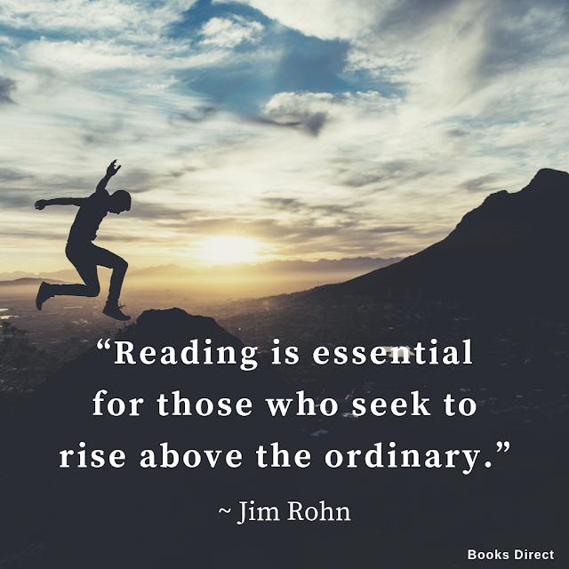 """Reading is essential for those who seek to rise above the ordinary.""  ~ Jim Rohn"