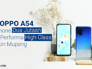 Review OPPO A54, Smartphone Dua Jutaan dengan Performa High Class yang Bikin Mupeng