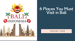 6 Places You Must Visit in Bali