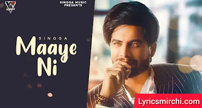 Maaye Ni माये नी Song Lyrics | SINGGA | Latest Punjabi Song 2020