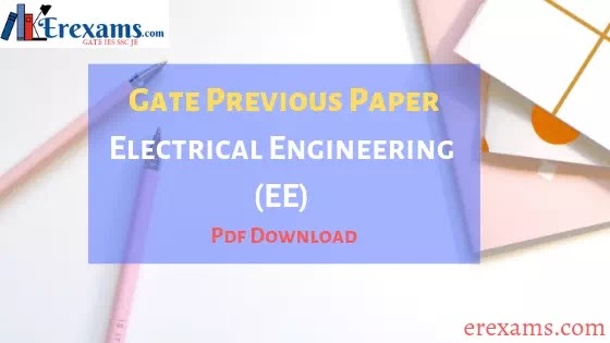 GATE Previous Years Papers Pdf Electrical Engineering (EE)