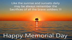 Happy Memorial Day 2016: like the sunrise and sunsets daily may be always remember the sacrifice of all the brave soldiers!!