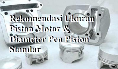 Rekomendasi Ukuran Piston Motor & Diameter Pen Piston Standar